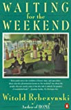 Waiting for the Weekend (0140126635) by Rybczynski, Witold