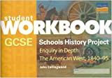 John Collingwood GCSE Schools History Project Enquiry in Depth: The American West, 1840-95 Workbook