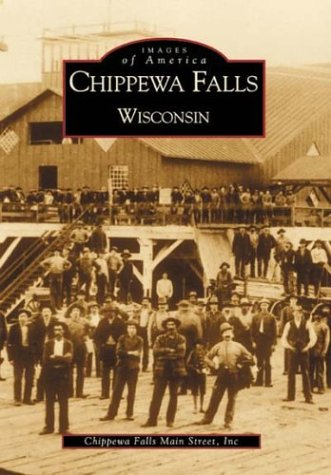 Chippewa Falls, Wisconsin  (Images of America) (Chippewa Falls Wi compare prices)