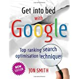 Get into bed with Google: Top ranking search optimisationby Jon Smith