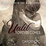 Until Forever Comes: The Mates Series, Book 2 | Cardeno C.