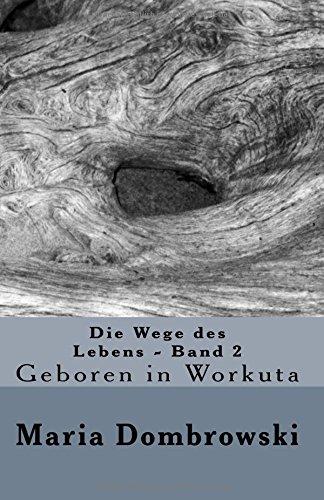 Die Wege des Lebens - Band 2: Geboren in Workuta: Volume 2