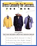 Dress Casually for Success...for Men: Th...