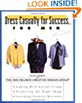 Dress Casually for Success...for Men:...
