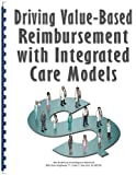 img - for Driving Value-Based Reimbursement with Integrated Care Models book / textbook / text book