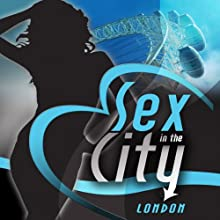 Sex in the City: London (       UNABRIDGED) by Maxim Jakubowski (editor/author), Matt Thorne, Justine Elyot, Francis Ann Kerr, Valerie Grey, N J Streitberger, Kristina Lloyd, Lily Harlem, Elizabeth Coldwell Narrated by Goldie Keely