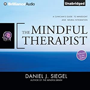 The Mindful Therapist: A Clinician's Guide to Mindsight and Neural Integration | [Daniel J. Siegel]