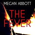 The Fever Audiobook by Megan Abbott Narrated by Caitlin Davies, Kirby Heyborne, Joe Barrett