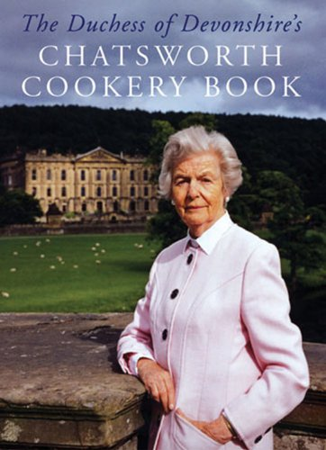 The Duchess of Devonshire's Chatsworth Cookery Book by Dowager Duchess of Devonshire