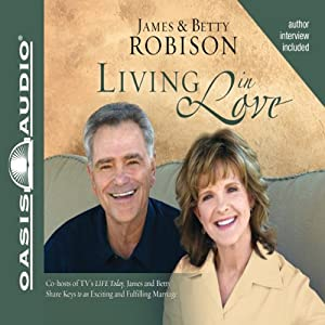Living in Love: James and Betty Share Keys to an Exciting and Fulfilling Marriage | [James Robison, Betty Robison]