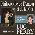 Philosophie de l'Amour et de la Mort : Une idée philosophique expliquée | Luc Ferry