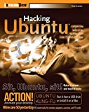 Hacking Ubuntu: Serious Hacks Mods and Customizations (ExtremeTech)