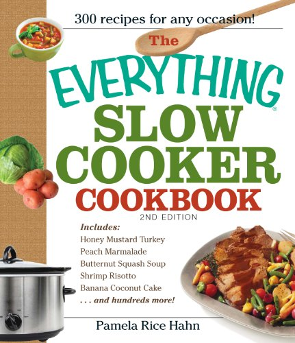The Everything Slow Cooker Cookbook: Easy-To-Make Meals That Almost Cook Themselves! (Everything®)