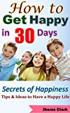 img - for How to Get Happy: Get Happy in 30 Days, Ultimate Tips & Ideas to Have a Happy Life (Get rid of stress, depression...), Secrets of Happiness book / textbook / text book