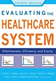 img - for Evaluating the Healthcare System: Effectiveness, Efficiency, and Equity, Fourth Edition book / textbook / text book