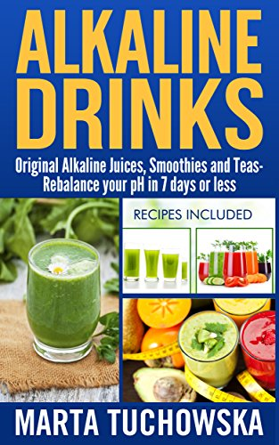 Alkaline Drinks: Original Alkaline Smoothies, Juices and Teas- Rebalance your pH in 7 Days or Less (Alkaline Diet, Alkaline Recipes, Alkaline Smoothies, Plant Based Book 5) (Alkaline Food List compare prices)