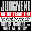 Judgment on the Front Line: How Smart Companies Win by Trusting Their People Audiobook by Chris DeRose, Noel M. Tichy Narrated by Erik Synnestvedt