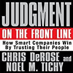Judgment on the Front Line: How Smart Companies Win by Trusting Their People | Chris DeRose,Noel M. Tichy