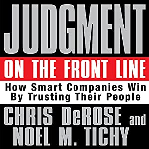 Judgment on the Front Line: How Smart Companies Win by Trusting Their People | [Chris DeRose, Noel M. Tichy]