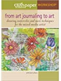 From Art Journaling to Art: Drawing Watercolor and More Techniques for the Mixed-Media Artist