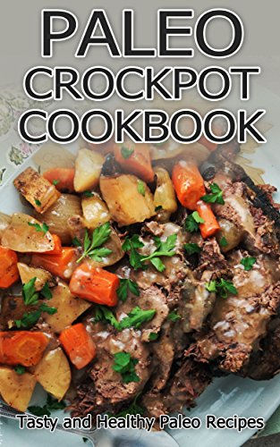 Free Kindle Book : PALEO CROCKPOT COOKBOOK: Tasty and Healthy Paleo Recipes (Diet & Nutrition, Health and Healing, Weight Loss, crockpot paleo, paleo smoothie recipes, paleo for beginners, paleo diet,)