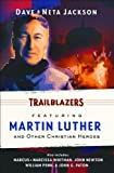 TRAILBLAZERS: FEATURING MARTIN LUTHER AND OTHER CHRISTIAN HEROES