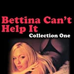 Bettina Can't Help It: Erotic Stories Collection One | Bettina Varese