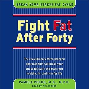 Fight Fat After Forty: Break the Stress-Fat Cycle | [Pamela Peeke]