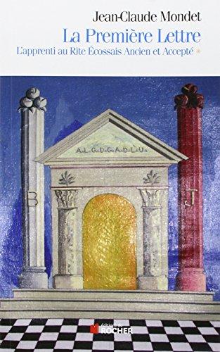 La Première Lettre : L'Apprenti au Rite Ecossais Ancien et Accepté