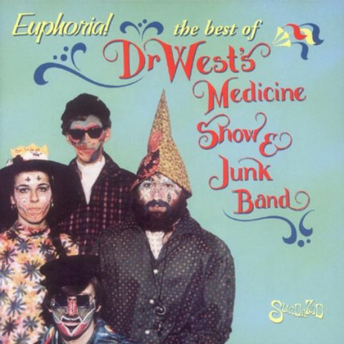 Euphoria! The Best Of Dr. West's Medicine Show And Junk Band