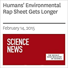 Humans' Environmental Rap Sheet Gets Longer (       UNABRIDGED) by Beth Mole Narrated by Mark Moran