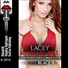 Lacey Kissing Jill: A Housewife's First Lesbian Lover (       UNABRIDGED) by Ruth Blaque Narrated by Rebecca Wolfe