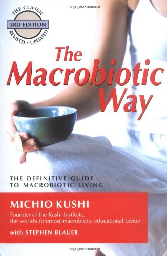 The Macrobiotic Way: The Complete Macrobiotic Lifestyle Book