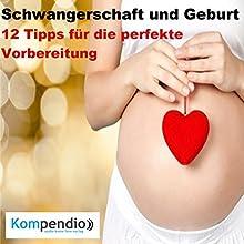 Schwangerschaft und Geburt: 12 Tipps für die perfekte Vorbereitung Hörbuch von Daniela Nelz Gesprochen von: Michael Freio Haas