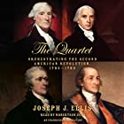 The Quartet: Orchestrating the Second American Revolution, 1783-1789 (       UNABRIDGED) by Joseph J. Ellis Narrated by Robertson Dean