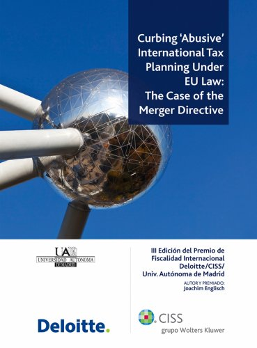 Curbing 'Abusive' International Tax Planning Under Eu Law: The Case Of The Merger Directive (Spanish Edition)