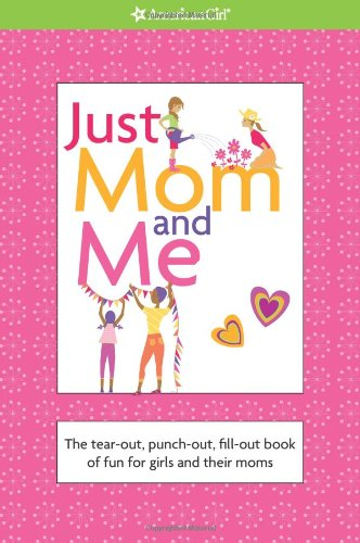 Just Mom and Me: The Tear-out, Punch-out, Fill-out Book of Fun for Girls and Their Moms (American Girl Library)