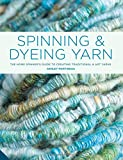 Spinning and Dyeing Yarn: The Home Spinner's Guide to Creating Traditional and Yarn Art