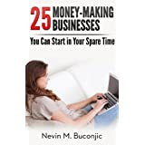 25 Money-Making Businesses You Can Start in Your Spare Time (How to Start a Business Series Book 1)by Nevin Buconjic