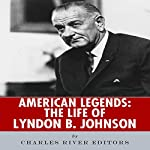 American Legends: The Life of Lyndon B. Johnson |  Charles River Editors