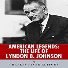 American Legends: The Life of Lyndon B. Johnson (       UNABRIDGED) by Charles River Editors Narrated by Ian H. Shattuck