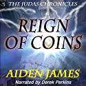 Reign of Coins: The Judas Chronicles, Book 2 (       UNABRIDGED) by Aiden James Narrated by Derek Perkins