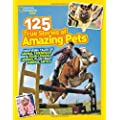 125 True Stories Of Amazing Pets (National Geographic Kids)