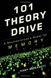 101 Theory Drive: A Neuroscientists Quest for Memory
