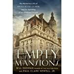 Empty Mansions: The Mysterious Life of Huguette Clark and the Spending of a Great American Fortune | Bill Dedman,Paul Clark Newell