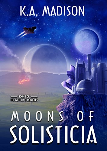 K.A. Madison - Moons of Solisticia (The Nether Chronicles Book 2) (English Edition)