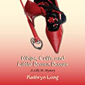 Whips, Cuffs, and Little Brown Boxes: A Lilly M. Mystery, Book 1 | Kathryn Long