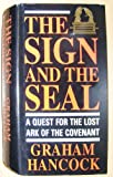 The sign and the seal: a quest for the lost ark of the covenant (0385252900) by GRAHAM HANCOCK