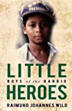 img - for Little Heroes: Boys of the Barrio book / textbook / text book