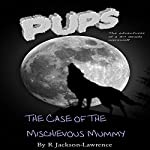 PUPS - The Case of the Mischievous Mummy: The Adventures of a Third Grade Werewolf, Book 4 | Robert Jackson-Lawrence